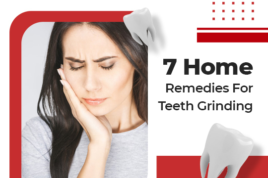7 Home Remedies for Teeth Grinding