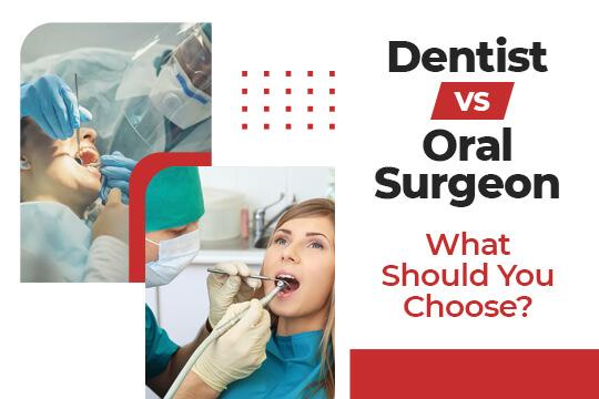 Dentist vs. Oral Surgeon: What Should You Choose?