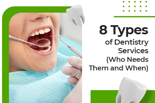 8 Types of Dentistry Services (Who Needs Them and When)