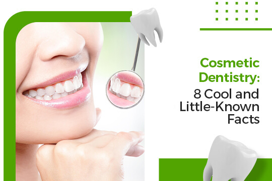 Cosmetic Dentistry:8 Cool and Little-Known Facts