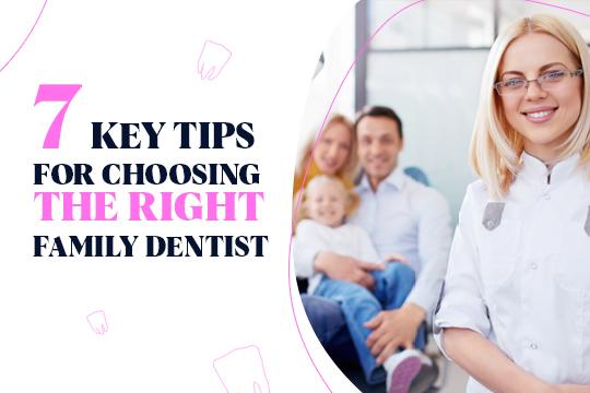 7 Key Tips for Choosing the Right Family Dentist