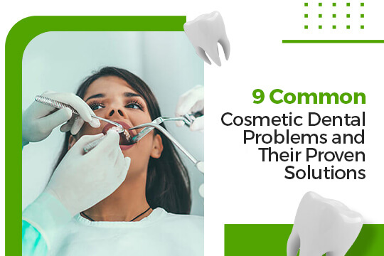 9 Common Cosmetic Dental Problems and Their Proven Solutions