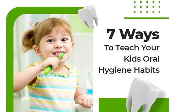 7-to-teach-kids-oral-hygiene-habbits